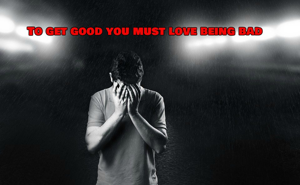 The Talent Code book quote: to get good you must love being bad