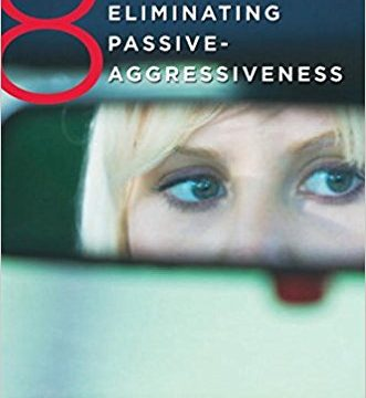 eight keys to eliminating passive aggressivness