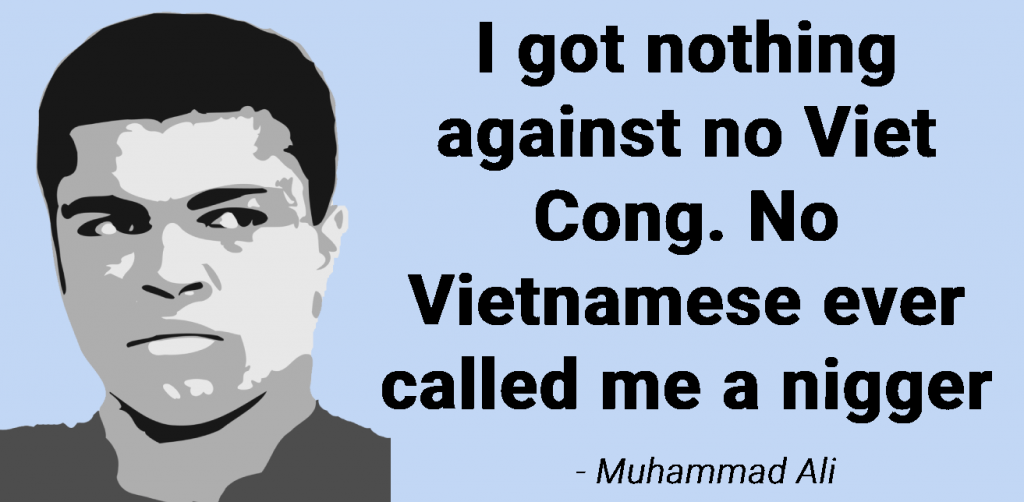 """quote from Mohamma Ali """"I got nothing against no viet cong"""""""