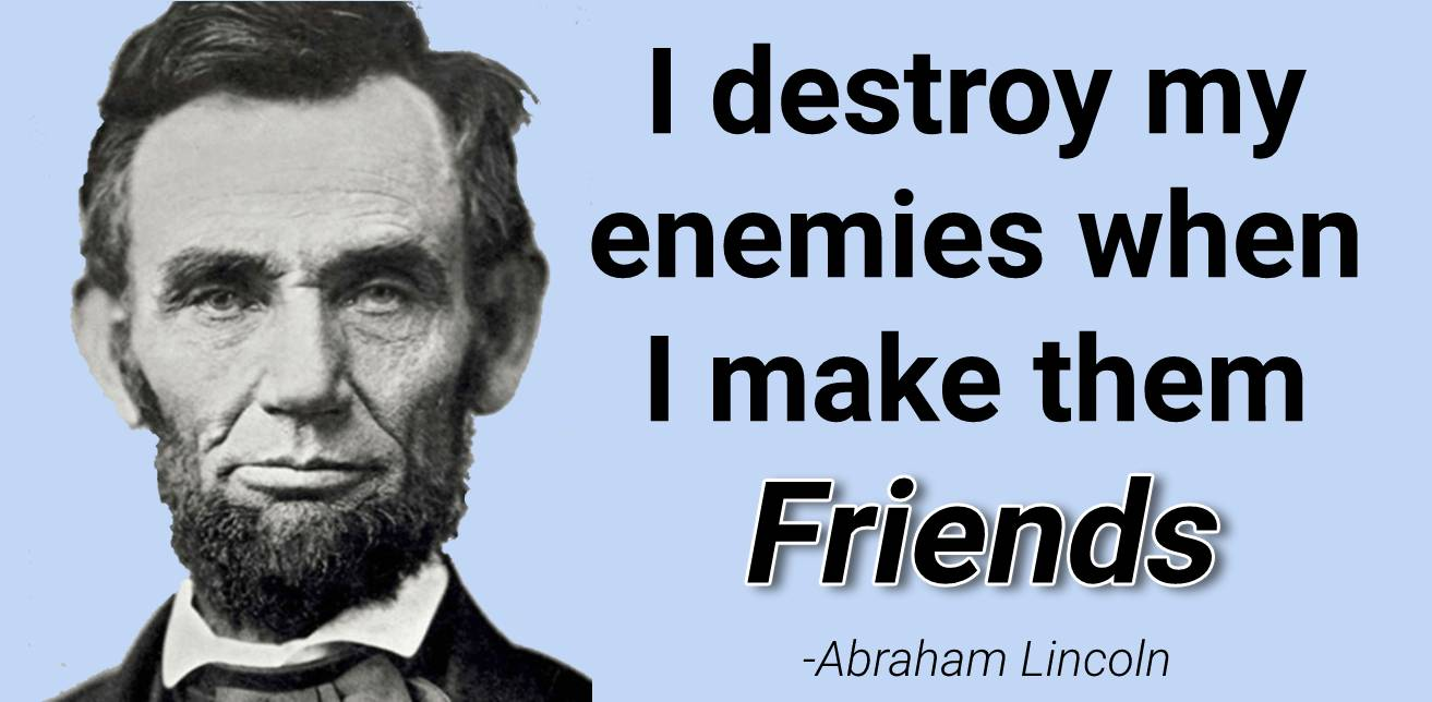 i destroy my enemies when i make them friends abraham lincoln quote