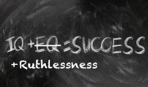 iq + ruthlnessness = success