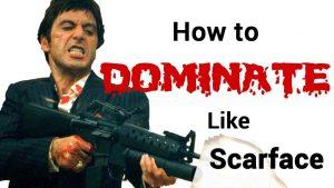 how to dominate like tony montana